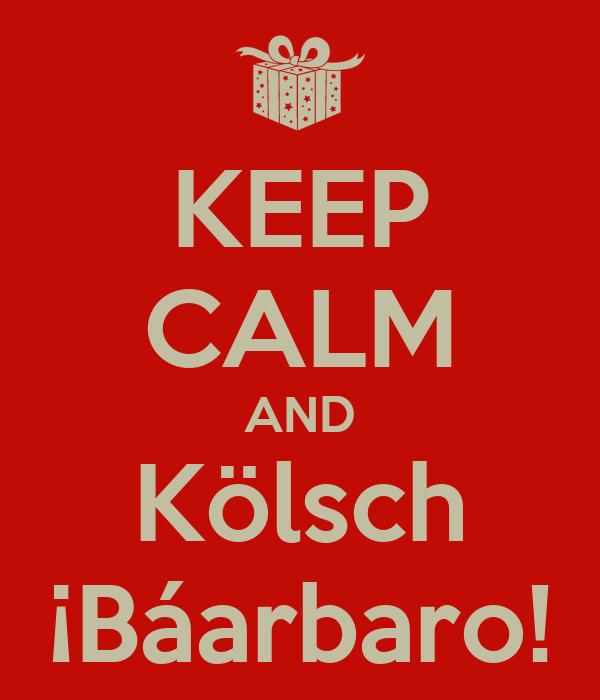 KEEP CALM AND Kölsch ¡Báarbaro!