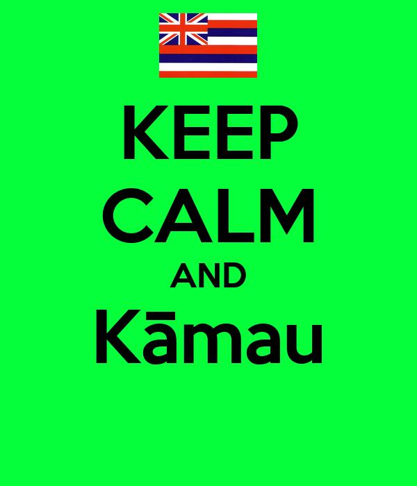 KEEP CALM AND Kāmau