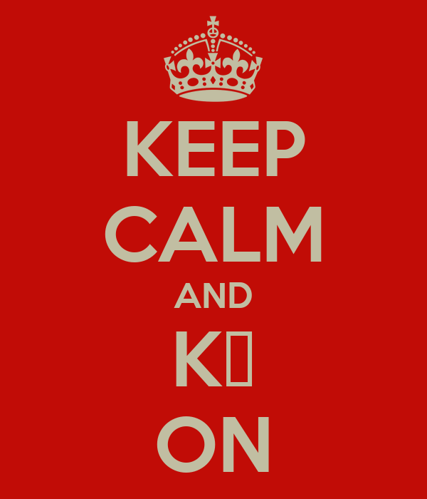 KEEP CALM AND KΣ ON