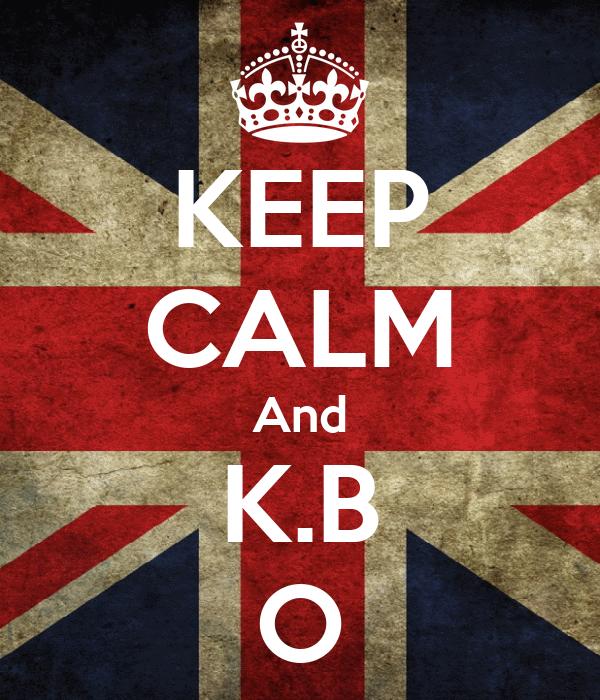 KEEP CALM And K.B O