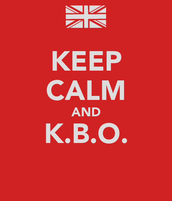 KEEP CALM AND K.B.O.