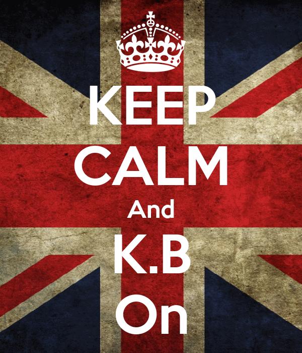 KEEP CALM And K.B On