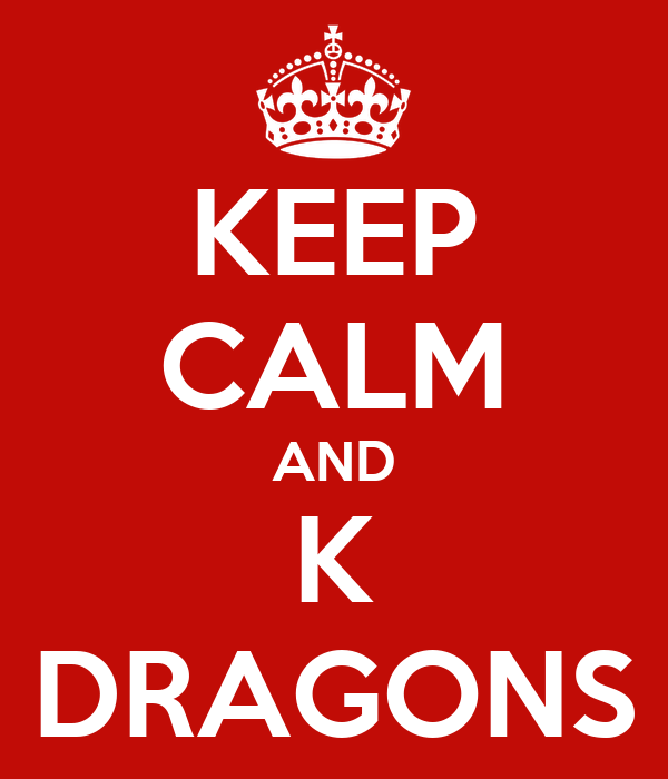 KEEP CALM AND K DRAGONS