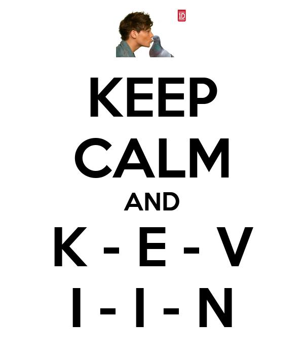 KEEP CALM AND K - E - V I - I - N