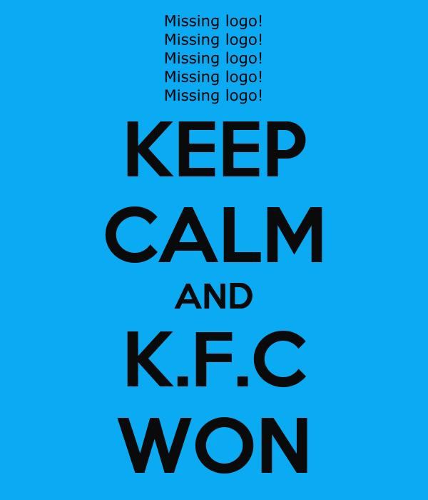 KEEP CALM AND K.F.C WON