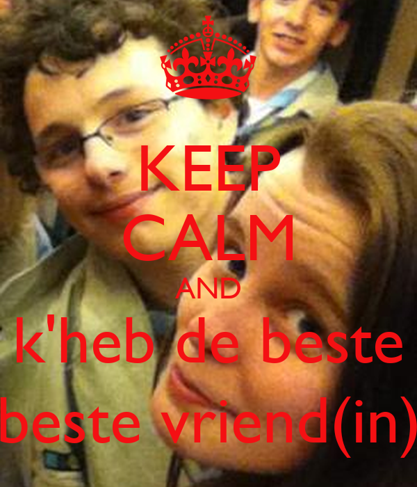 KEEP CALM AND k'heb de beste beste vriend(in)