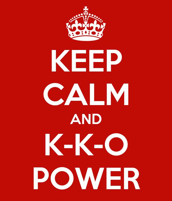 KEEP CALM AND K-K-O POWER