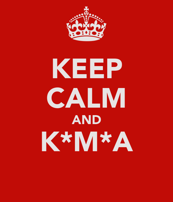 KEEP CALM AND K*M*A