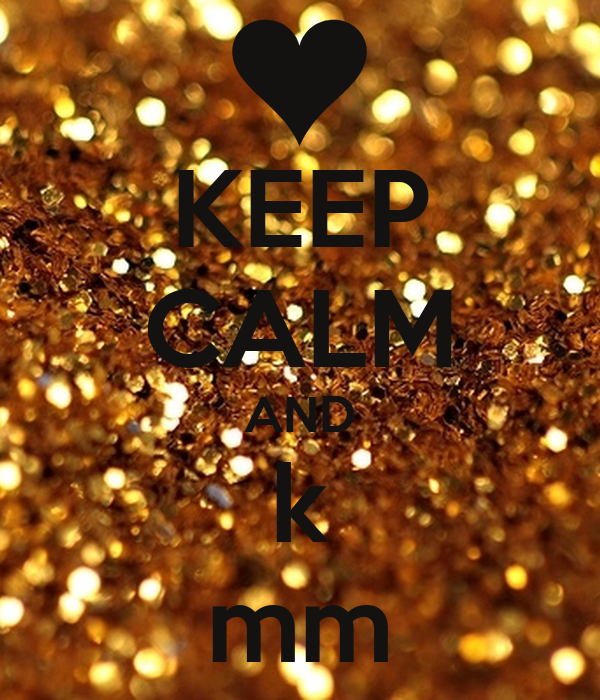 KEEP CALM AND k mm