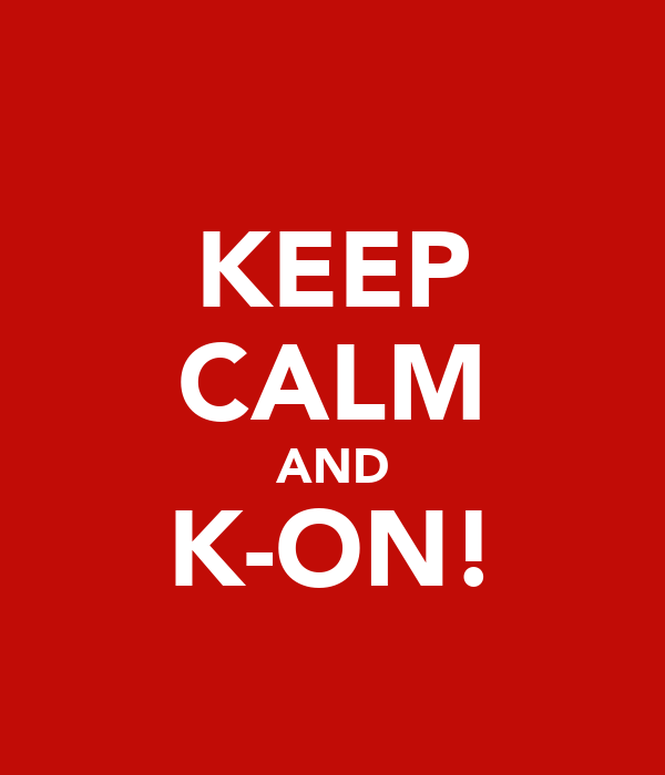 KEEP CALM AND K-ON!