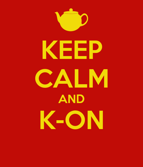 KEEP CALM AND K-ON