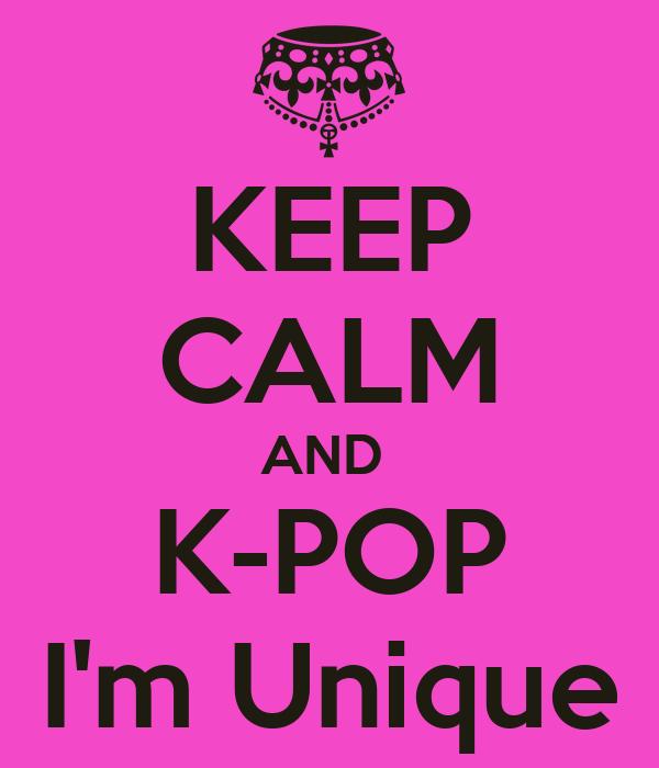 KEEP CALM AND  K-POP I'm Unique