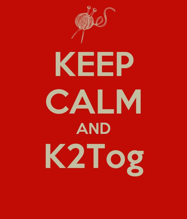 KEEP CALM AND K2Tog