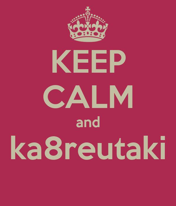 KEEP CALM and ka8reutaki