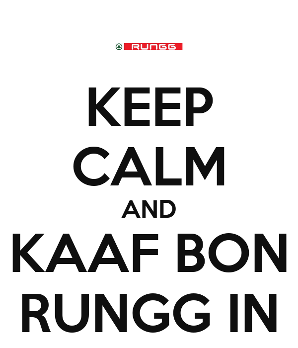 KEEP CALM AND KAAF BON RUNGG IN