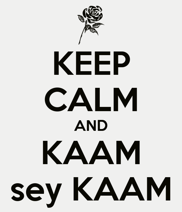 KEEP CALM AND KAAM sey KAAM