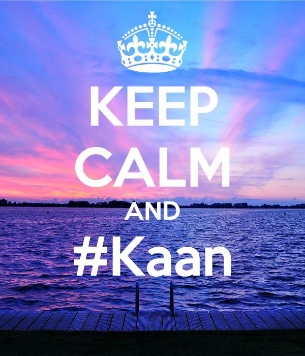KEEP CALM AND #Kaan