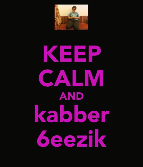 KEEP CALM AND kabber 6eezik