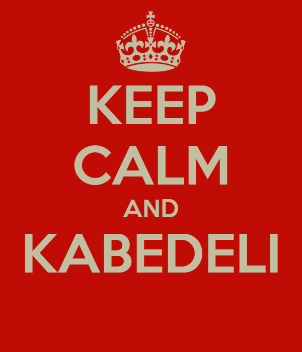 KEEP CALM AND KABEDELI
