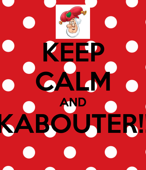 KEEP CALM AND KABOUTER!!