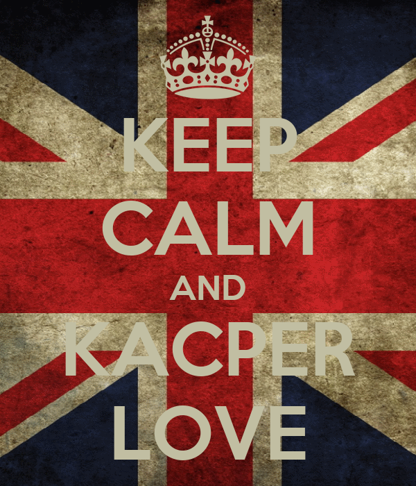 KEEP CALM AND KACPER LOVE
