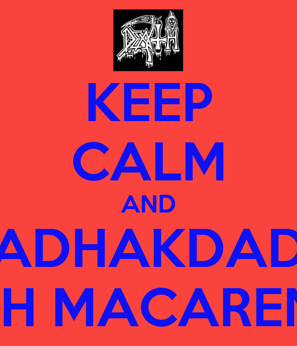 KEEP CALM AND KADHAKDADH EHH MACARENA