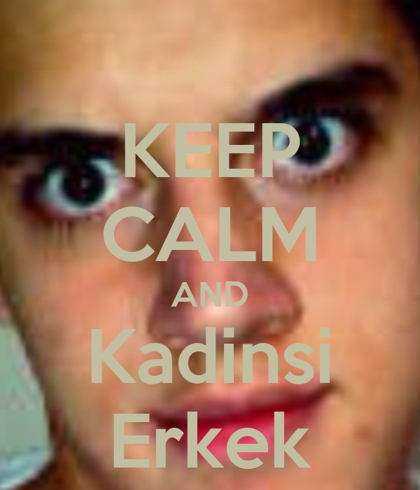 KEEP CALM AND Kadinsi Erkek