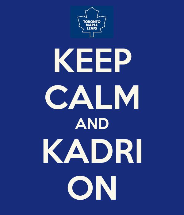 KEEP CALM AND KADRI ON