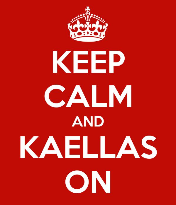 KEEP CALM AND KAELLAS ON