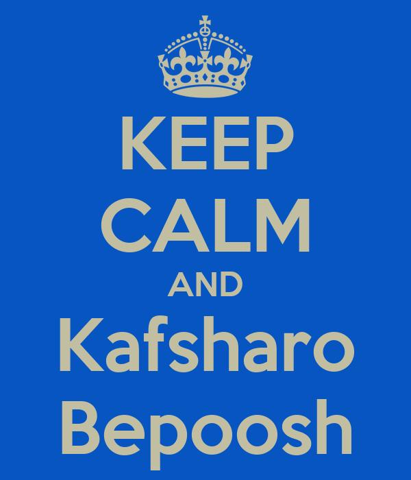 KEEP CALM AND Kafsharo Bepoosh