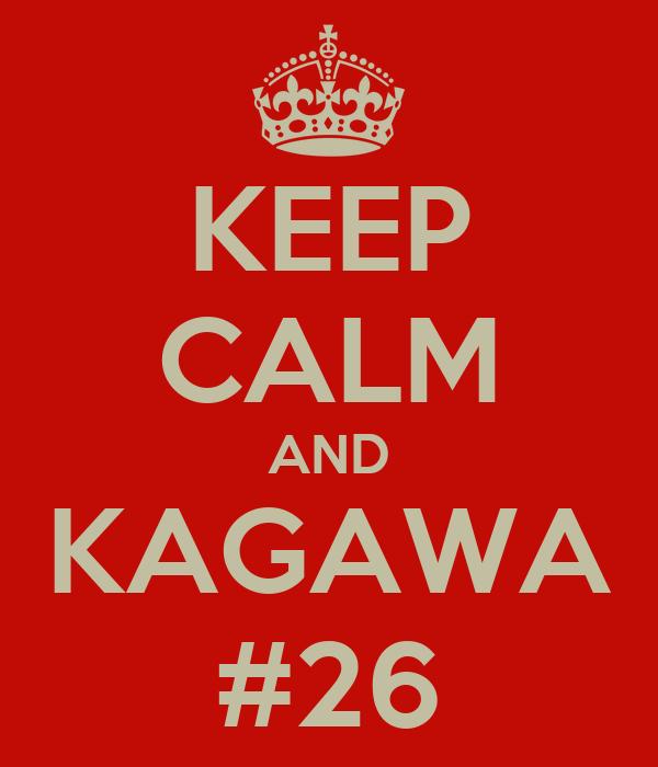 KEEP CALM AND KAGAWA #26