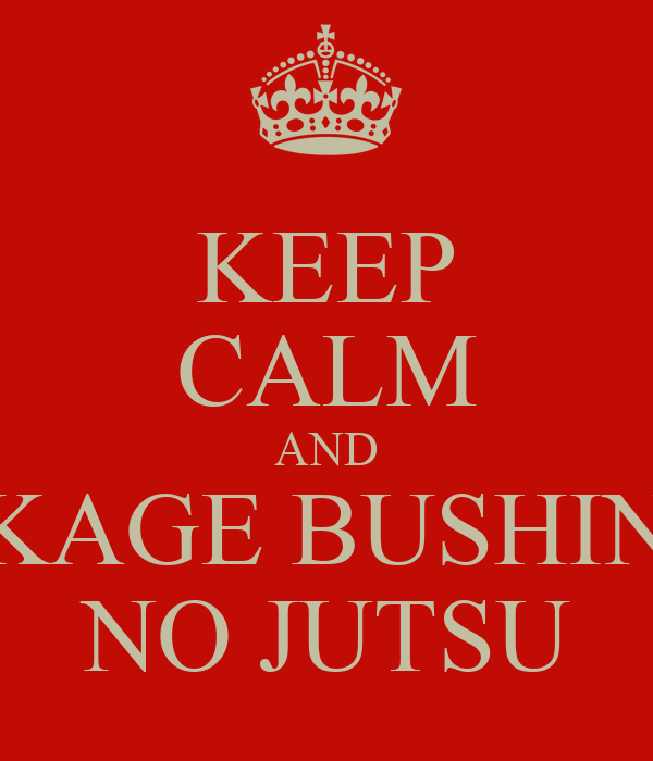 KEEP CALM AND KAGE BUSHIN NO JUTSU
