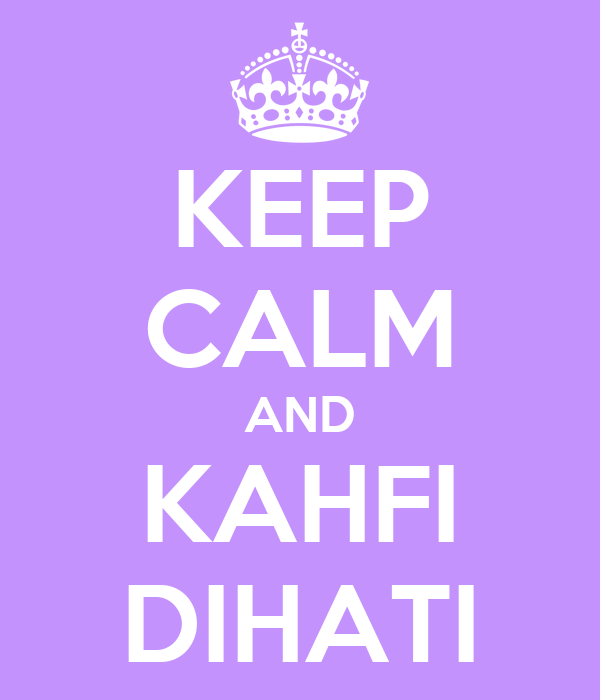 KEEP CALM AND KAHFI DIHATI