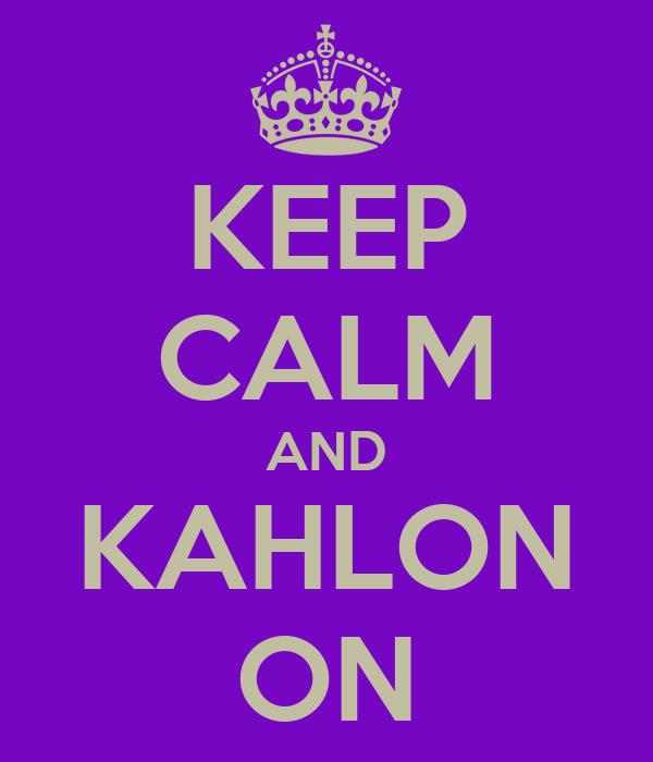KEEP CALM AND KAHLON ON
