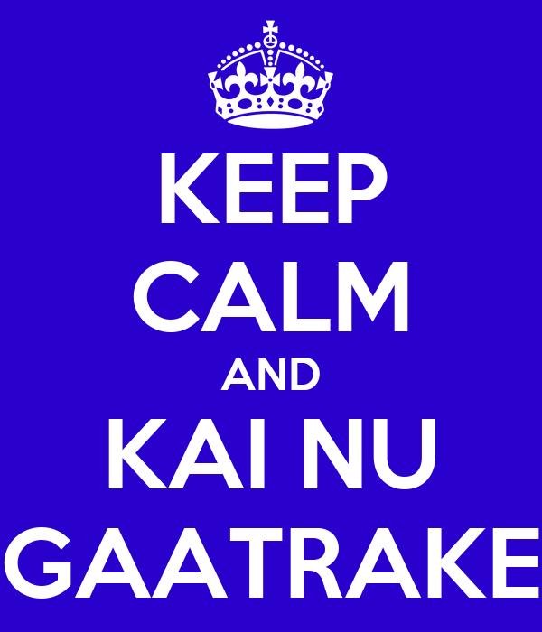KEEP CALM AND KAI NU GAATRAKE