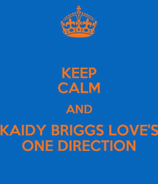 KEEP CALM AND KAIDY BRIGGS LOVE'S ONE DIRECTION