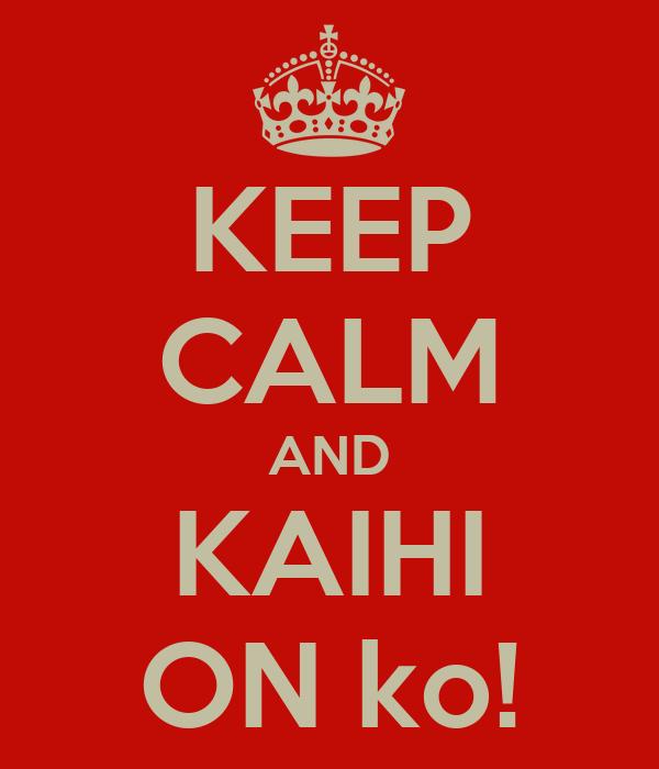 KEEP CALM AND KAIHI ON ko!