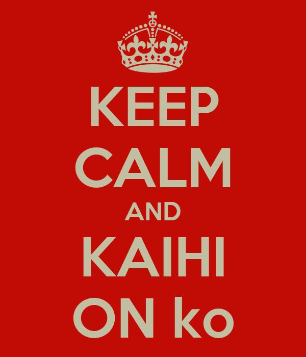 KEEP CALM AND KAIHI ON ko