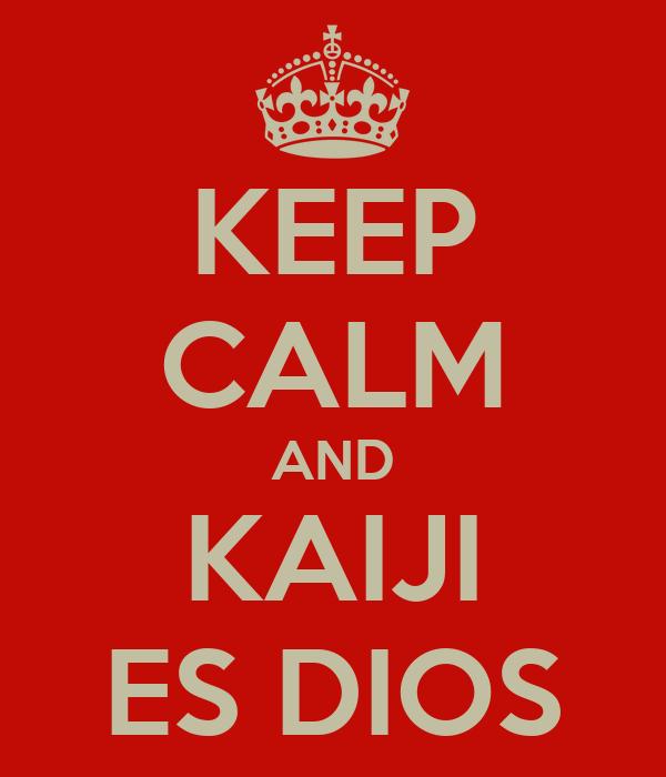 KEEP CALM AND KAIJI ES DIOS