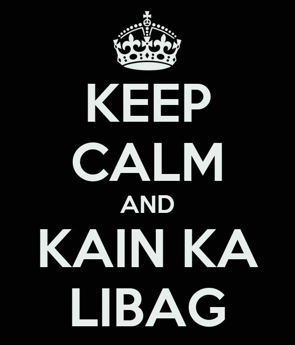 KEEP CALM AND KAIN KA LIBAG