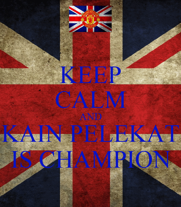KEEP CALM AND KAIN PELEKAT IS CHAMPION