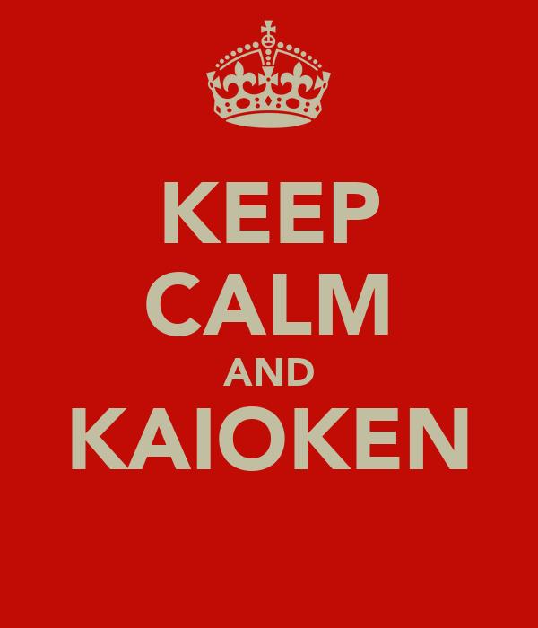 KEEP CALM AND KAIOKEN