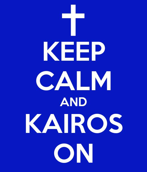 KEEP CALM AND KAIROS ON