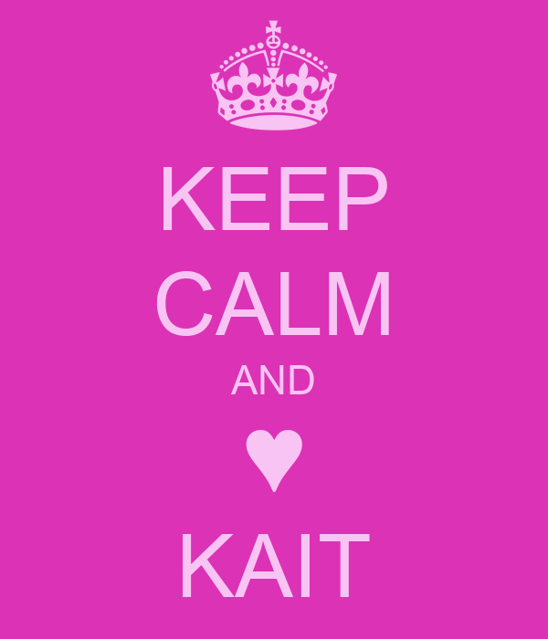 KEEP CALM AND ♥ KAIT