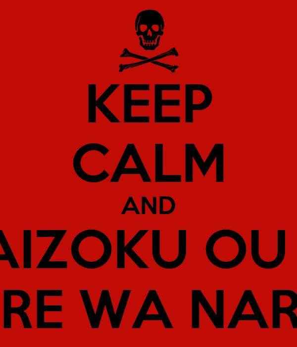 KEEP CALM AND KAIZOKU OU NI ORE WA NARU