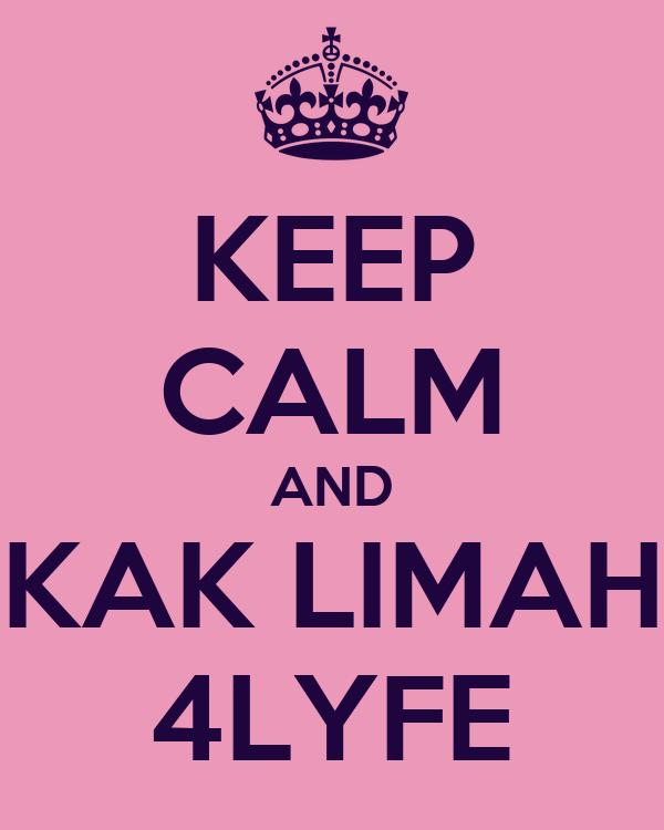 KEEP CALM AND KAK LIMAH 4LYFE