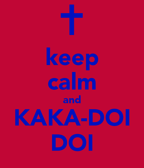 keep calm and KAKA-DOI DOI