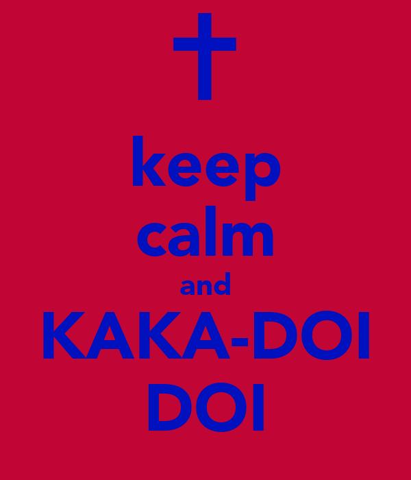 keep calm and KAKA-DOI DOI