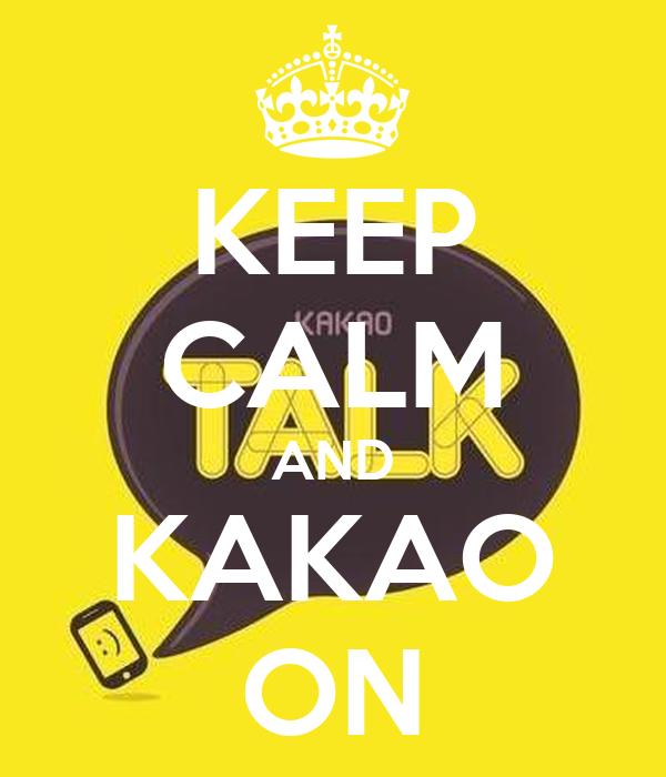 KEEP CALM AND KAKAO ON