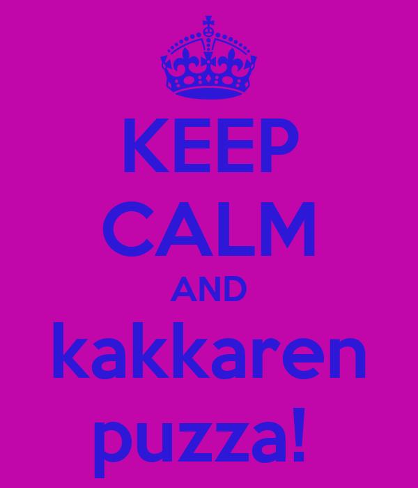 KEEP CALM AND kakkaren puzza!